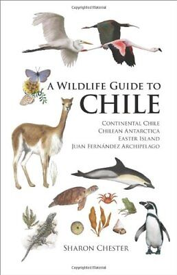 A Wildlife Guide to Chile: Continental Chile, Chilean Antarctica, Easter Island