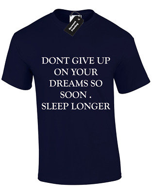 Don't Give Up On Your Dreams Mens T Shirt Funny Design Top Tumblr Instagram