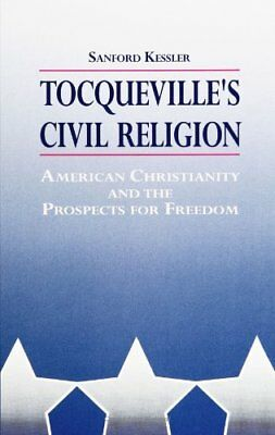Tocquevilles Civil Religion: American Christianity & the Prospects for Freedom: