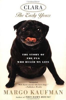 Clara: The Story of the Pug Who Ruled my Life by Kaufman, Margo