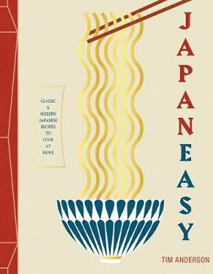 JapanEasy: Classic and Modern Japanese Recipes to Cook at Home | Tim Anderson