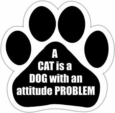 A Cat Is A Dog With An Attitude Problem Dog Paw Quote Car Magnet