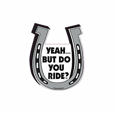 Yeah But Do You Ride Horse Horseshoe Car Magnet