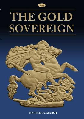The Gold Sovereign By Michael A Marsh (Revised by Steve Hill)