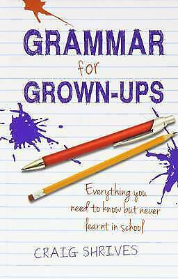 Grammar for Grown-Ups by Craig Shrives (Hardback, 2011) Like New, Non Fiction