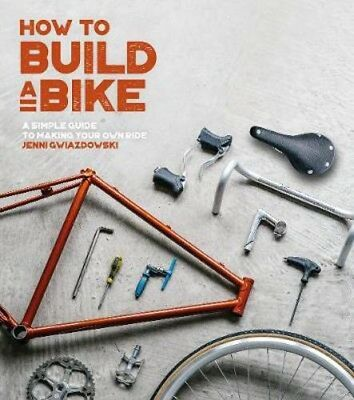 How to Build a Bike: A Simple Guide to Making Your Own Ride | Jenni Gwiazdowski