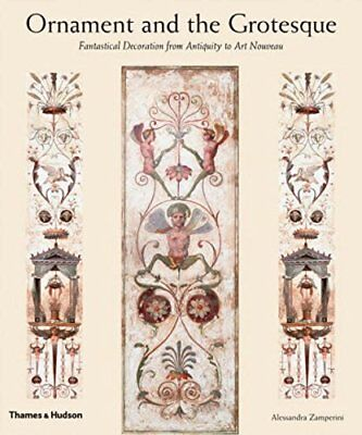 Ornament and the Grotesque: Fantastical Decoration from Antiquity to Art Nouvea