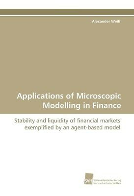 Applications of Microscopic Modelling in Finance Weiß, Alexander