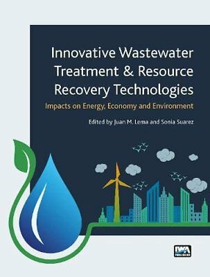 Innovative Wastewater Treatment & Resource Recovery Technologies : Impacts on En