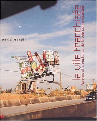 La ville franchisée : Formes et structures de la ville contemporaine (David Man