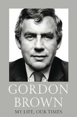 My Life, Our Times | Gordon Brown