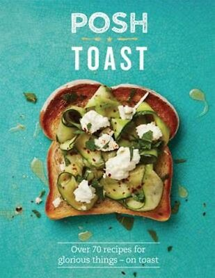 Posh Toast: Over 70 recipes for glorious things - on toast | Emily Kydd