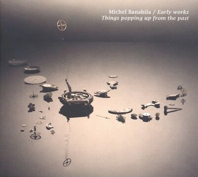 Michel Banabila - Early Works: Things Popping Up From the Past