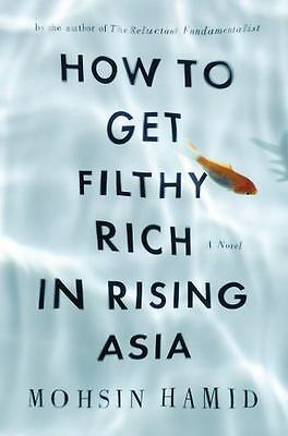 How to Get Filthy Rich in Rising Asia by Mohsin Hamid (2013, Hardcover)