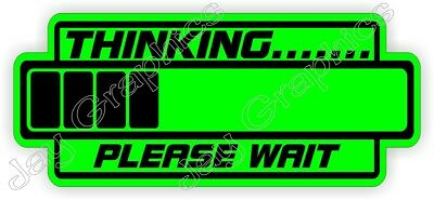 Thinking Please Wait Funny Hard Hat Sticker ~ Helmet Decal ~ Laborer Foreman