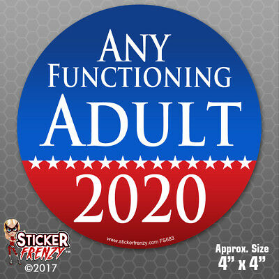 Round Any Functioning Adult 2020 Sticker - Funny Political Bumper Vinyl #FS683