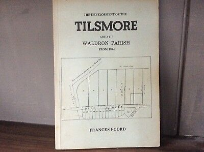 The Development of the Tilsmore area of Waldron Parish from 1874. Printed 1982
