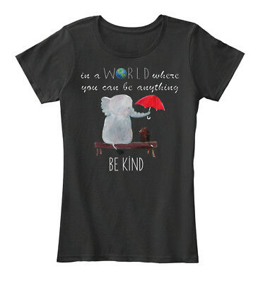 In A World Where You Can Be Anything - Kind Women's Premium Tee T-Shirt