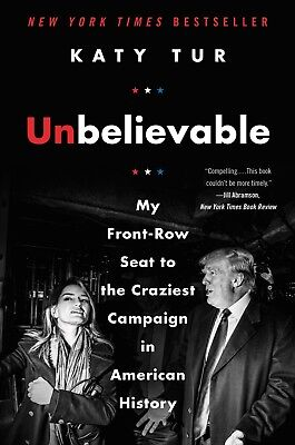 Unbelievable: My Front-Row Seat to the Craziest Campaign... By Katy Tur Ebooks