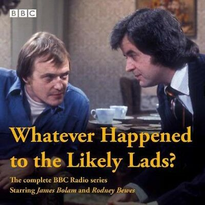 Whatever Happened to the Likely Lads?: Complete BBC Radio Series | Dick Clement