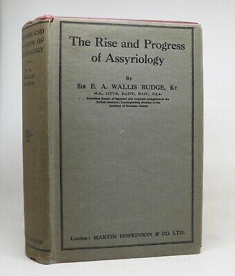 THE RISE AND PROGRESS OF ASSYRIOLOGY ~ E. A. Wallis Budge ~ First Edition 1925