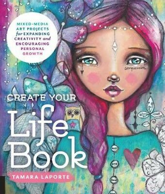 Create Your Life Book: Mixed-Media Art Projects for Expanding Creativity and Enc
