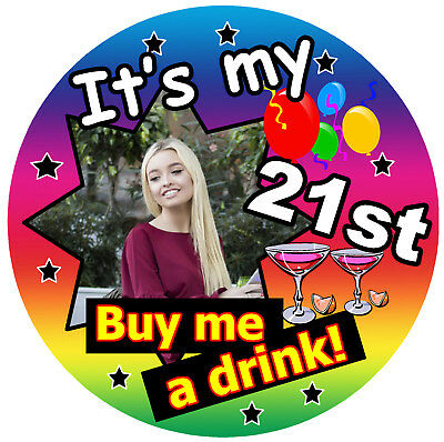 BUY ME A DRINK PHOTO 21st MULTI COLOUR BIRTHDAY FUN BADGE AGE - PERSONALISED
