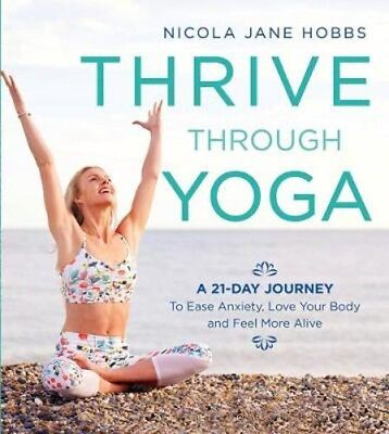 Thrive Through Yoga: A 21-Day Journey to Ease Anxiety, Love Your Body and Feel M