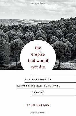 The Empire That Would Not Die: The Paradox of Eastern Roman Survival, 640-740 (C