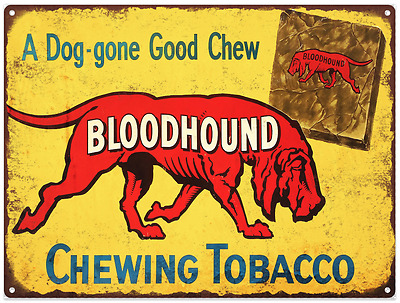 Bloodhound chewing tobacco Vintage Look Advertising Metal Sign 9 x 12  60106