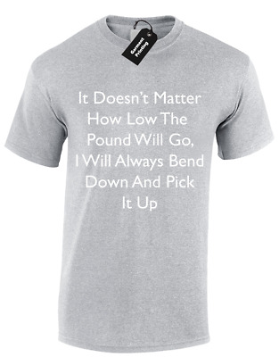 It Doesnt Matter How Low The Pound Will Go Mens T Shirt Currency Dollar  S-5Xl