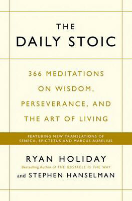 The Daily Stoic: 366 Meditations on Wisdom, Perseverance, and the Art of Living: