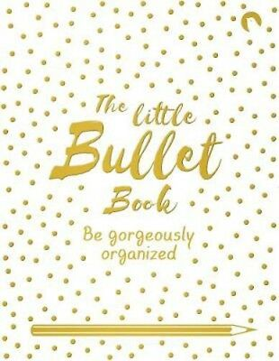 The Little Bullet Book: Be Gorgeously Organized | David Sinden
