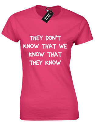 They Dont Know That We Know Ladies T Shirt Funny Quote Friends Central Perk Top