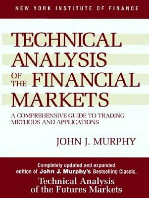 Technical Analysis of the Financial Markets by John J Murphy: New
