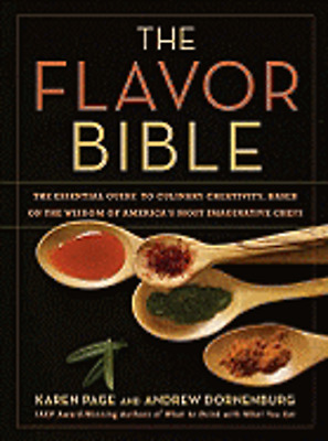 The Flavor Bible: The Essential Guide to Culinary Creativity, Based on the: New