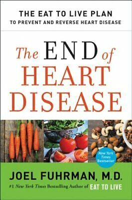 The End of Heart Disease: The Eat to Live Plan to Prevent and Reverse Heart: New
