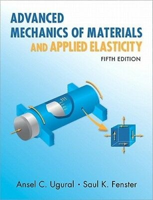 Advanced Mechanics of Materials and Applied Elasticity by Ansel C. Ugural: New