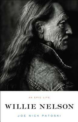 Willie Nelson: An Epic Life by Joe Nick Patoski: Used