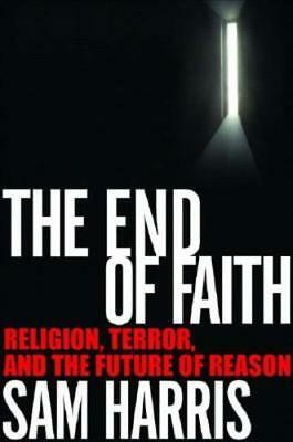The End of Faith: Religion, Terror, and the Future of Reason by Sam Harris: Used