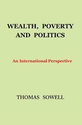 Wealth, Poverty, and Politics: An International Perspective by Thomas Sowell
