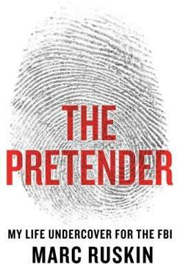 The Pretender: My Life Undercover for the FBI by Marc Ruskin: New