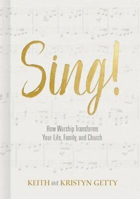Sing!: How Worship Transforms Your Life, Family, and Church by Keith Getty: New