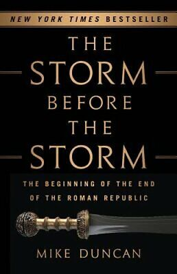 The Storm Before the Storm: The Beginning of the End of the Roman Republic: New