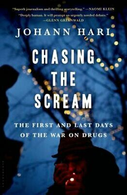 Chasing the Scream: The Opposite of Addiction Is Connection by Johann Hari: New