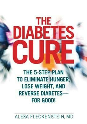 The Diabetes Cure: The 5-Step Plan to Eliminate Hunger, Lose Weight, and Reverse