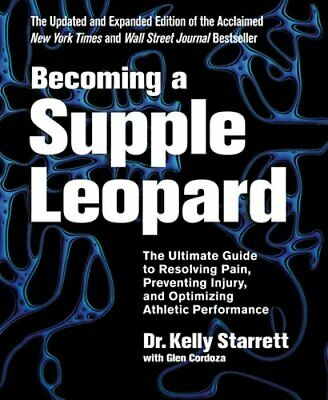 Becoming a Supple Leopard: The Ultimate Guide to Resolving Pain, Preventing: New