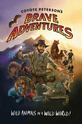 Coyote Peterson's Brave Adventures: Wild Animals in a Wild World by Peterson