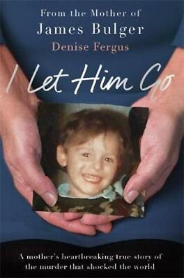 I Let Him Go: The heartbreaking book from the mother of James Bulger