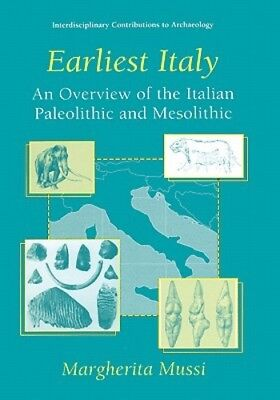Earliest Italy: An Overview of the Italian Paleolithic and Mesolithic by Mussi